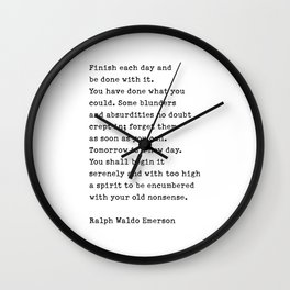 Finish Each Day and be done with it. - Ralph Waldo Emerson Wall Clock