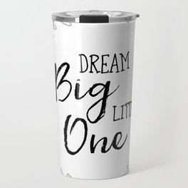 Dream Big Little One Nursery Print Travel Mug