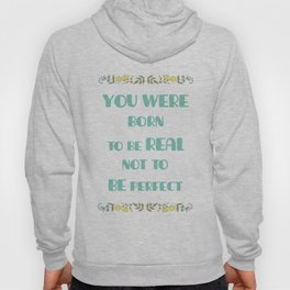 You were born to be real not to be perfect - Inspirational Quote Hoody