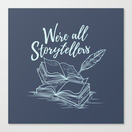 We're All Storytellers Canvas Print