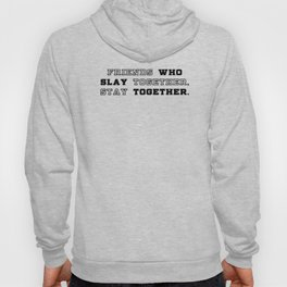 slay together, stay together Hoody