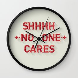 Shhhh No One Cares Wall Clock