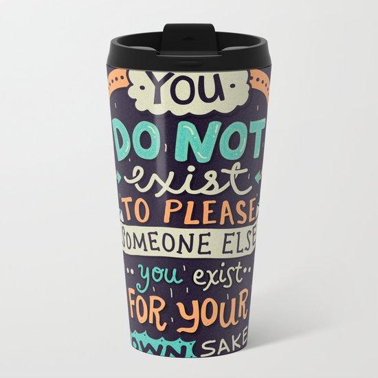 You exist for your own sake Metal Travel Mug