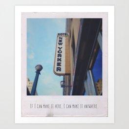 If I can make it here, I can make it anywhere Art Print
