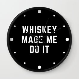 Whiskey Made Me Do It Funny Quote Wall Clock