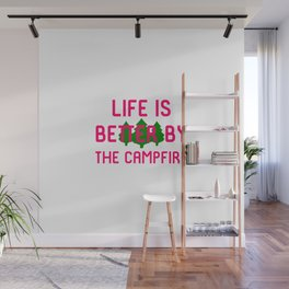 Life is Better by the Campfire Hiking Outdoors Wall Mural