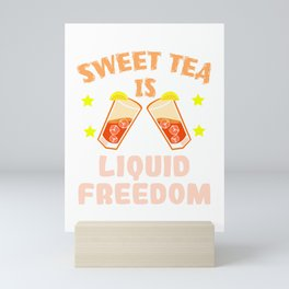 """""""Sweet Tea Is Liquid Freedom"""" tee design. Makes a fabulous to your sweet lover friends and family!  Mini Art Print"""