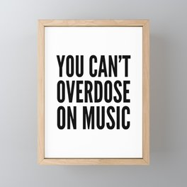 You Can't Overdose On Music Framed Mini Art Print