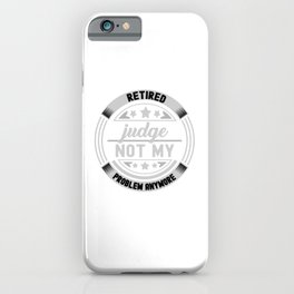 Retired Judge Not My Problem Anymore| Best Costume For Retired Judge | Happy Judges Day iPhone Case