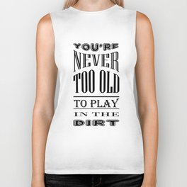 Never Too Old to Play in Dirt Typography Biker Tank