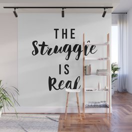 The Struggle is Real Wall Mural