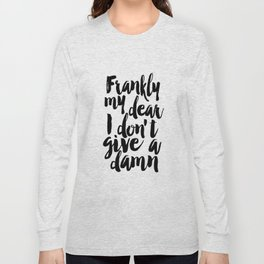 frankly my dear i don't give a damn, inspirational quote,gift for her,gift for woman,quote art Long Sleeve T-shirt