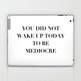 You did not wake up today to be mediocre Laptop & iPad Skin