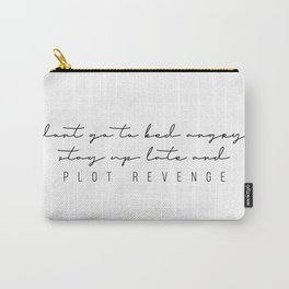 Don't Go to Bed Angry, Stay Up Late and Plot Revenge Carry-All Pouch