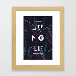 Its a jungle sometimes Framed Art Print