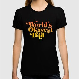 World's Okayest Dad! T-shirt