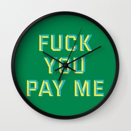 FUCK YOU PAY ME Wall Clock