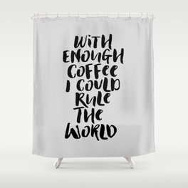 With Enough Coffee I Could Rule the World kitchen decor funny typography home wall art Shower Curtain