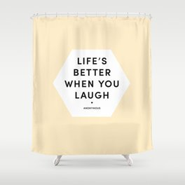 'Life's better when you laugh' Shower Curtain