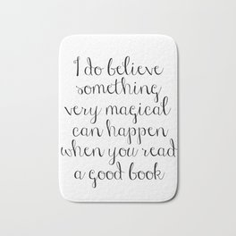 I do believe something very magical can happen when you read a good book. J.K. Rowling Bookmark Bath Mat