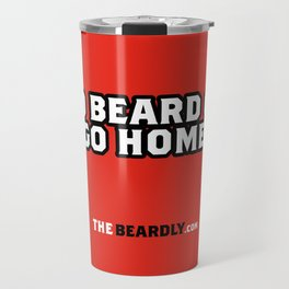 GO BEARD OR GO HOME. Travel Mug