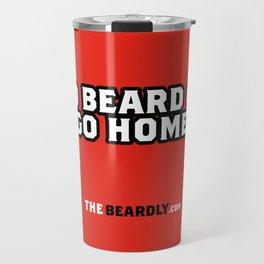GO BEARD OR GO HOME. Travel Mug