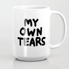 MY OWN TEARS Coffee Mug