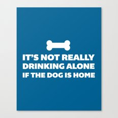 Drinking Alone Dog Funny Quote Canvas Print