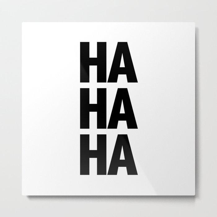 HA HA HA Metal Print