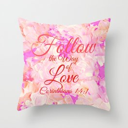 FOLLOW THE WAY OF LOVE Pretty Pink Floral Christian Corinthians Bible Verse Typography Abstract Art Throw Pillow