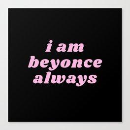 I am bey always Canvas Print