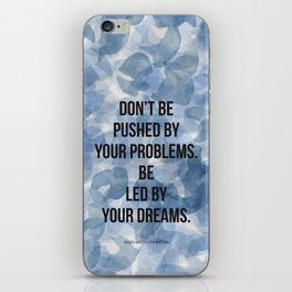 Don't be pushed by your problems. Be led by your dreams. Quote by Ralph Waldo Emmerson iPhone Skin