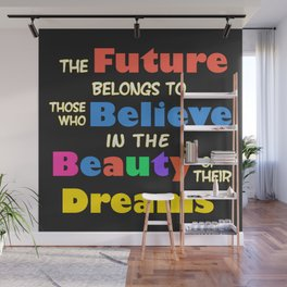 The Future Belongs to those who Believe in the Beauty of their Dreams Wall Mural