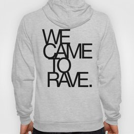 We Came To Rave Hoody