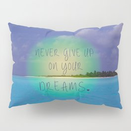 Never give up on your dreams Pillow Sham