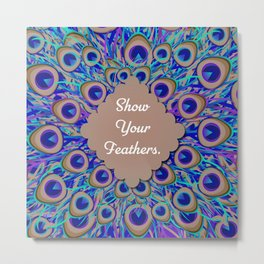 Show Your Feathers! Metal Print