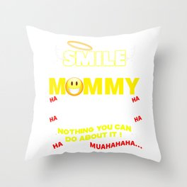 I Smile Because I'm Your Mommy Laugh Because There's Nothing You Can Do About It Throw Pillow