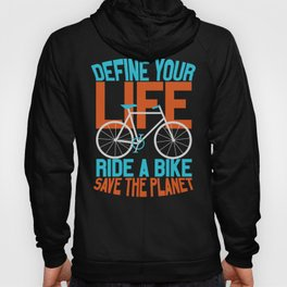 Bicycle Rider Environmentatlist Define Your Life Ride a Bike Save the Planet Hoody