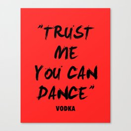 Trust Me You Can Dance - Vodka Canvas Print