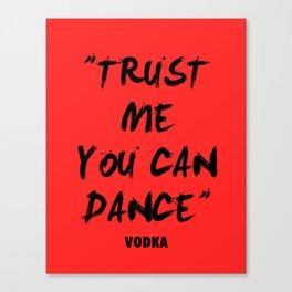 Trust Me You Can Dance - Vodka Canvas Print