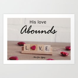 His Love Abounds Art Print
