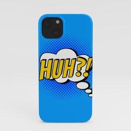 Huh ?! iPhone Case