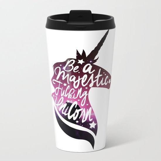 Be Like the Unicorn Metal Travel Mug