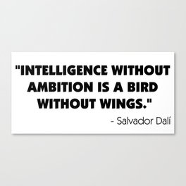 Intelligence Without Ambition is a Bird Without Wings - Salvador Dalì Canvas Print