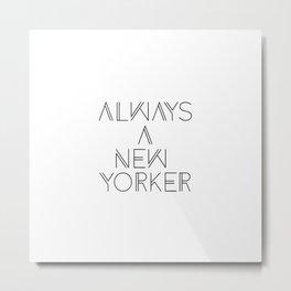 Always a New Yorker Metal Print