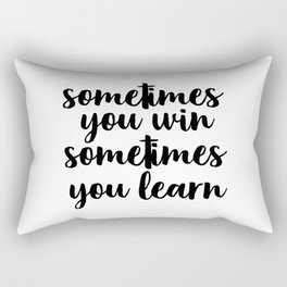 Sometimes You Win Sometimes You Learn, Motivational Quote, Inspirational Quote, Typography Art Rectangular Pillow