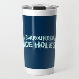 I'm Surrounded By Ice Holes - Funny Ice Fishing Gift Travel Mug