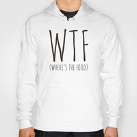 Hoodies featuring WTF - Where's The Food? by A Little Leafy