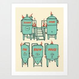 Burnin Down The Brew House Art Print