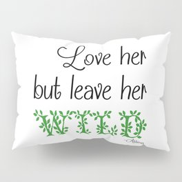 Love her but leave her Wild-Green Pillow Sham